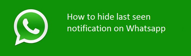 how to hide last seen notification on whatsapp