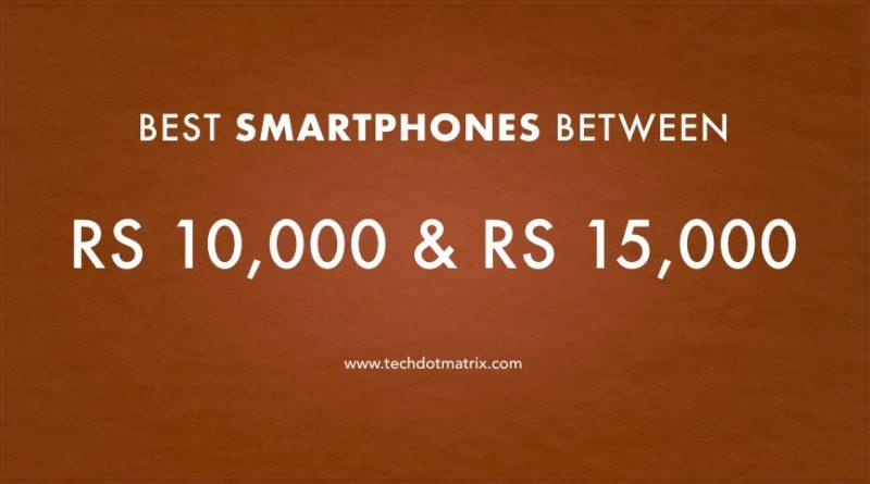 best smartphones between Rs 10000 and Rs 15000