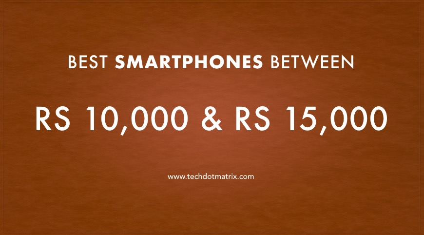 Best smartphone between 10000 to 15000