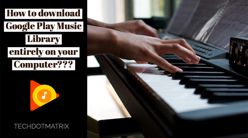 How to download Google Play Music Library entirely on your computer?