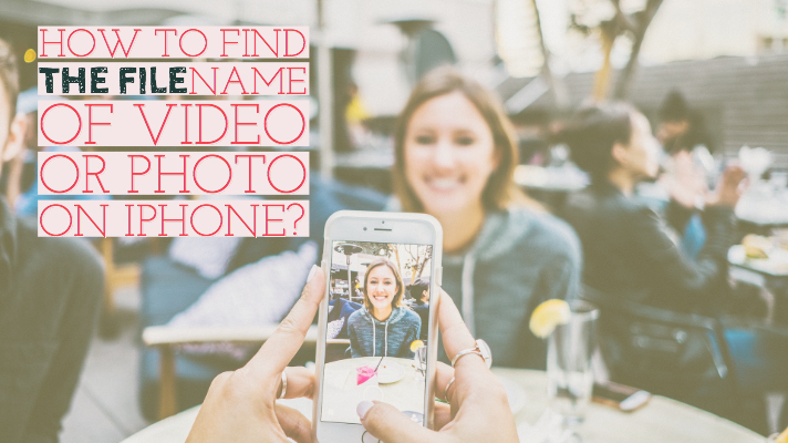 How to find the filename of Video or Photo on iPhone?
