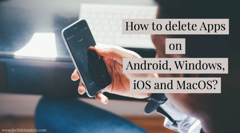 how to delete apps on android ios windows and mac