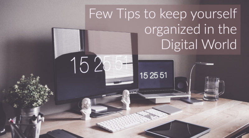 Few Tips to keep yourself organized in the Digital World