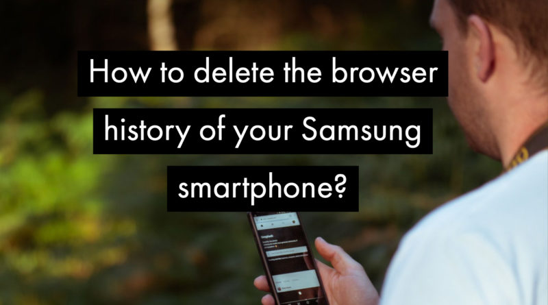 How to delete the browser history of your Samsung smartphone?