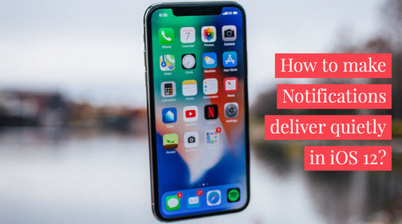 How to make Notifications deliver quietly in iOS 12