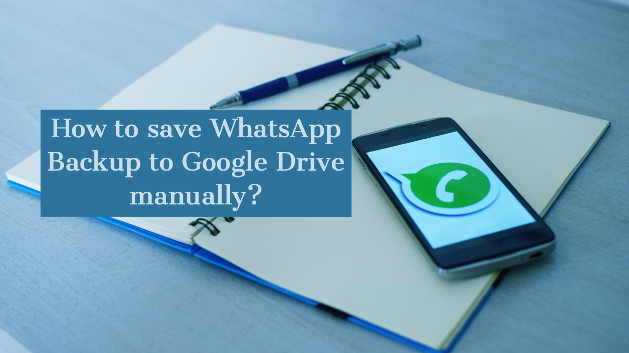 How to save WhatsApp Backup to Google Drive manually