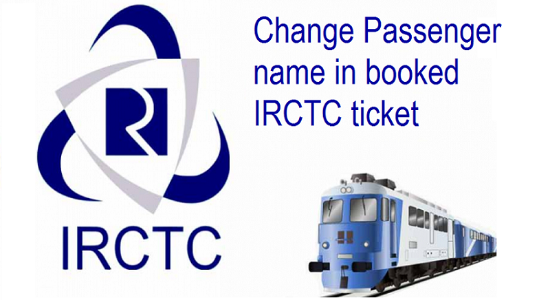 change passenger name in booked IRCTC ticket