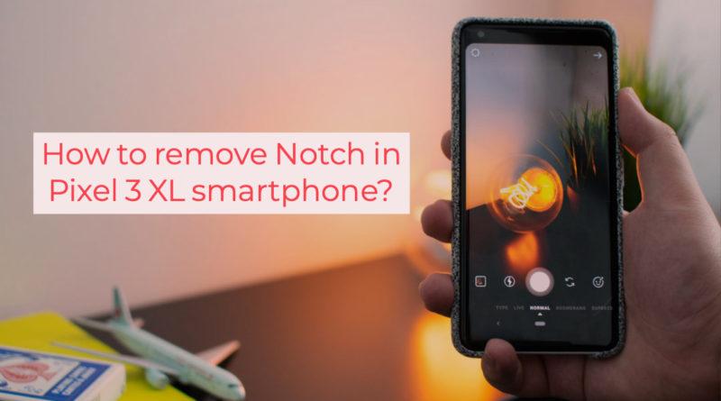 remove notch in pixel 3 xl