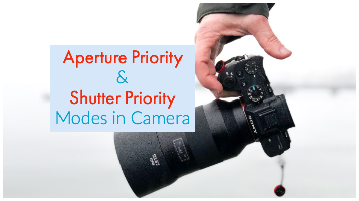 Aperture Priority, Shutter Priority Modes