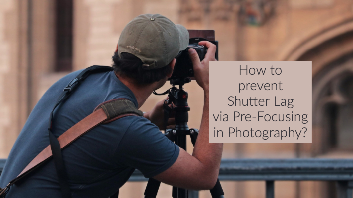 How to prevent Shutter Lag via Pre-Focusing in Photography