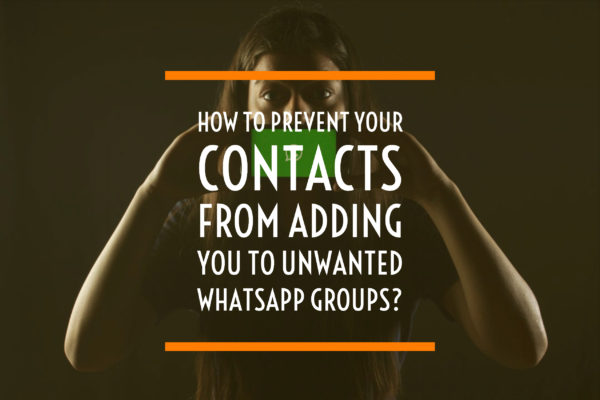 How to prevent your contacts from adding you to unwanted WhatsApp groups