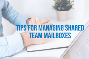 Useful Tips for Managing Shared Team Mailboxes