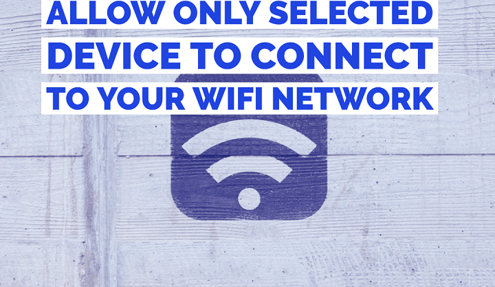 How to allow only selected device to connect to Your WiFi network