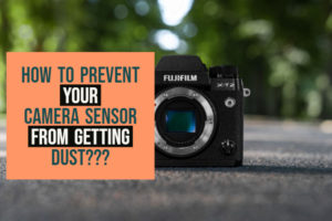 How to prevent your camera from getting dust