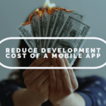 Reduce Development cost of a mobile app
