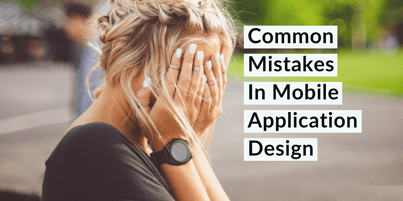 Common Mistakes In Mobile Application Design