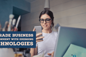 ways to upgrade Business environment with emerging technologies