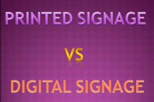 Printed Signage vs digital signage